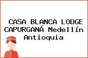 CASA BLANCA LODGE CAPURGANÁ Medellín Antioquia