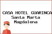 CASA HOTEL GUARINCA Santa Marta Magdalena