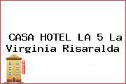 CASA HOTEL LA 5 La Virginia Risaralda