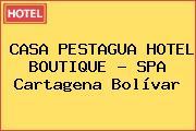 CASA PESTAGUA HOTEL BOUTIQUE - SPA Cartagena Bolívar