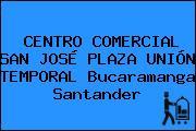 CENTRO COMERCIAL SAN JOSÉ PLAZA UNIÓN TEMPORAL Bucaramanga Santander