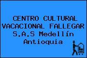 CENTRO CULTURAL VACACIONAL FALLEGAR S.A.S Medellín Antioquia