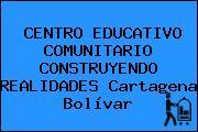 CENTRO EDUCATIVO COMUNITARIO CONSTRUYENDO REALIDADES Cartagena Bolívar