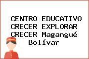 CENTRO EDUCATIVO CRECER EXPLORAR CRECER Magangué Bolívar