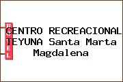CENTRO RECREACIONAL TEYUNA Santa Marta Magdalena