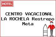 CENTRO VACACIONAL LA ROCHELA Restrepo Meta
