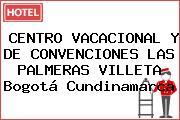 CENTRO VACACIONAL Y DE CONVENCIONES LAS PALMERAS VILLETA Bogotá Cundinamarca