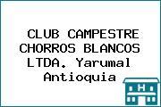 CLUB CAMPESTRE CHORROS BLANCOS LTDA. Yarumal Antioquia