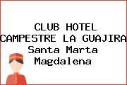CLUB HOTEL CAMPESTRE LA GUAJIRA Santa Marta Magdalena