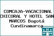 COMCAJA-VACACIONAL CHICORAL Y HOTEL SAN MARCOS Bogotá Cundinamarca