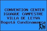 CONVENTION CENTER IGUAQUE CAMPESTRE VILLA DE LEYVA Bogotá Cundinamarca