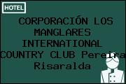 CORPORACIÓN LOS MANGLARES INTERNATIONAL COUNTRY CLUB Pereira Risaralda
