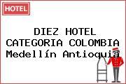 DIEZ HOTEL CATEGORIA COLOMBIA Medellín Antioquia