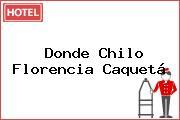 Donde Chilo Florencia Caquetá