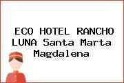 ECO HOTEL RANCHO LUNA Santa Marta Magdalena
