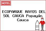ECOPARQUE RAYOS DEL SOL CAUCA Popayán Cauca