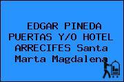 EDGAR PINEDA PUERTAS Y/O HOTEL ARRECIFES Santa Marta Magdalena