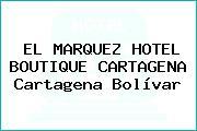 EL MARQUEZ HOTEL BOUTIQUE CARTAGENA Cartagena Bolívar