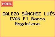 GALEZO SÁNCHEZ LUÍS IVAN El Banco Magdalena