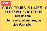 GAMA TOURS VIAJES Y TURISMO SOCIEDAD ANOMINA Barrancabermeja Santander