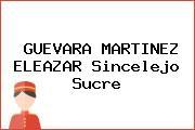 GUEVARA MARTINEZ ELEAZAR Sincelejo Sucre