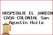 HOSPEDAJE EL JARDIN CASA COLONIAL San Agustín Huila