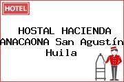 HOSTAL HACIENDA ANACAONA San Agustín Huila