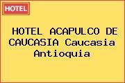 HOTEL ACAPULCO DE CAUCASIA Caucasia Antioquia