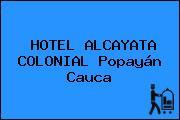 HOTEL ALCAYATA COLONIAL Popayán Cauca