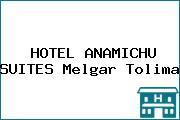 HOTEL ANAMICHU SUITES Melgar Tolima