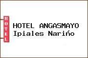 HOTEL ANGASMAYO Ipiales Nariño