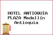 HOTEL ANTIOQUIA PLAZA Medellín Antioquia