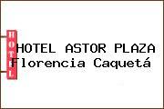 HOTEL ASTOR PLAZA Florencia Caquetá