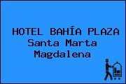 HOTEL BAHÍA PLAZA Santa Marta Magdalena