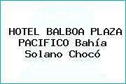 HOTEL BALBOA PLAZA PACIFICO Bahía Solano Chocó