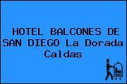 HOTEL BALCONES DE SAN DIEGO La Dorada Caldas