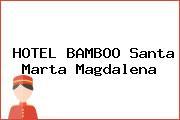 HOTEL BAMBOO Santa Marta Magdalena