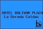 HOTEL BOLIVAR PLAZA La Dorada Caldas