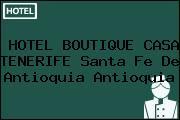 HOTEL BOUTIQUE CASA TENERIFE Santa Fe De Antioquia Antioquia