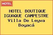 HOTEL BOUTIQUE IGUAQUE CAMPESTRE Villa De Leyva Boyacá