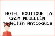 HOTEL BOUTIQUE LA CASA MEDELLÍN Medellín Antioquia
