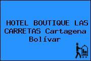 HOTEL BOUTIQUE LAS CARRETAS Cartagena Bolívar
