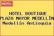 HOTEL BOUTIQUE PLAZA MAYOR MEDELLÍN Medellín Antioquia