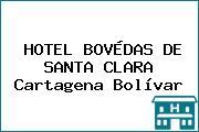 HOTEL BOVÉDAS DE SANTA CLARA Cartagena Bolívar