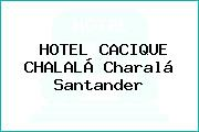HOTEL CACIQUE CHALALÁ Charalá Santander