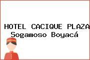 HOTEL CACIQUE PLAZA Sogamoso Boyacá