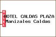 HOTEL CALDAS PLAZA Manizales Caldas