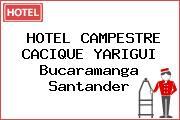 HOTEL CAMPESTRE CACIQUE YARIGUI Bucaramanga Santander