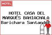 HOTEL CASA DEL MARQUÉS BAHIACHALA Barichara Santander