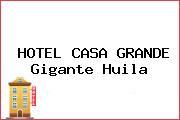 HOTEL CASA GRANDE Gigante Huila